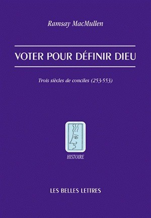 Voter pour définir Dieu. Ramsay MacMullen, Les Belles Lettres.