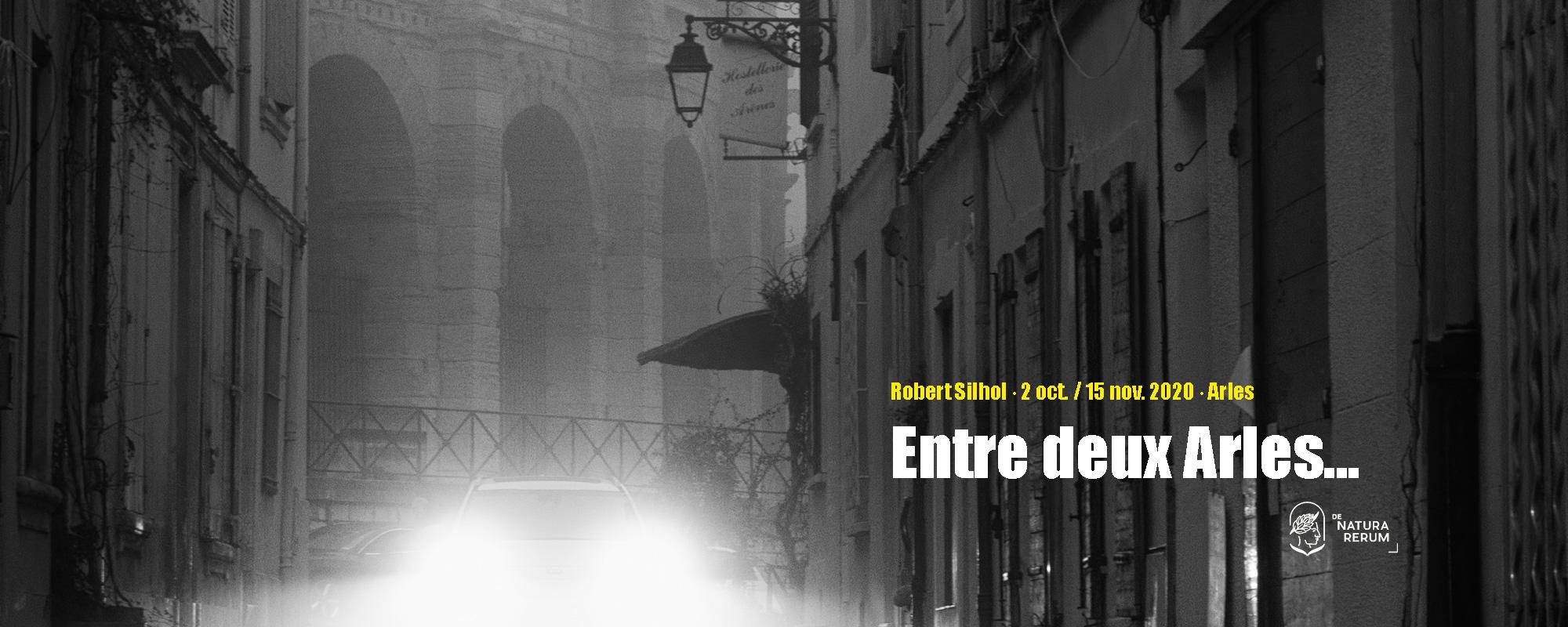 Entre deux Arles Robert Silhol De natura rerum Arles 2020